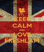 KEEP CALM AND LOVE FRESHLAPI - Personalised Poster A1 size