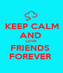 KEEP CALM AND  LOVE  FRIENDS  FOREVER  - Personalised Poster A1 size