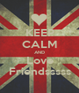 KEEP CALM AND Love Friendsssss - Personalised Poster A1 size