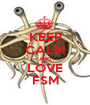 KEEP CALM AND LOVE FSM - Personalised Poster A1 size