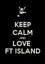 KEEP CALM AND LOVE  FT ISLAND - Personalised Poster A1 size