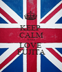 KEEP  CALM AND LOVE  FUJITA - Personalised Poster A1 size