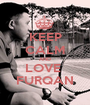 KEEP CALM AND LOVE  FURQAN - Personalised Poster A1 size