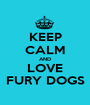 KEEP CALM AND LOVE FURY DOGS - Personalised Poster A1 size