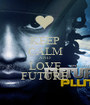 KEEP CALM AND LOVE FUTURE - Personalised Poster A1 size