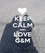 KEEP CALM AND LOVE G&M - Personalised Poster A1 size