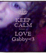 KEEP CALM AND :) LOVE Gabby<3 - Personalised Poster A1 size