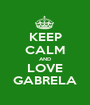 KEEP CALM AND LOVE GABRELA - Personalised Poster A1 size