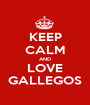 KEEP CALM AND LOVE GALLEGOS - Personalised Poster A1 size