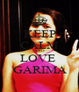 KEEP CALM AND LOVE  GARIMA - Personalised Poster A1 size