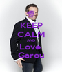 KEEP CALM AND Love  Garou - Personalised Poster A1 size