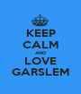 KEEP CALM AND LOVE GARSLEM - Personalised Poster A1 size