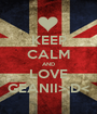 KEEP CALM AND LOVE GEANII>;D< - Personalised Poster A1 size