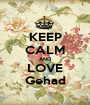 KEEP CALM AND LOVE Gehad - Personalised Poster A1 size