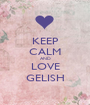 KEEP CALM AND LOVE GELISH - Personalised Poster A1 size