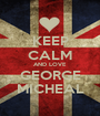 KEEP CALM AND LOVE GEORGE MICHEAL - Personalised Poster A1 size