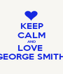 KEEP CALM AND LOVE  GEORGE SMITH  - Personalised Poster A1 size