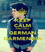KEEP CALM AND LOVE  GERMAN GARMENDIA - Personalised Poster A1 size