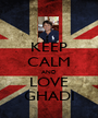 KEEP CALM AND LOVE GHADI - Personalised Poster A1 size