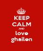 KEEP CALM AND love ghailen - Personalised Poster A1 size