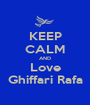 KEEP CALM AND Love Ghiffari Rafa - Personalised Poster A1 size
