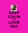 KEEP CALM and LOVE GIA - Personalised Poster A1 size