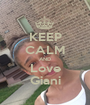 KEEP CALM AND Love Giani - Personalised Poster A1 size