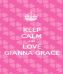 KEEP CALM AND LOVE GIANNA GRACE - Personalised Poster A1 size