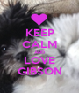 KEEP CALM AND LOVE GIBSON - Personalised Poster A1 size