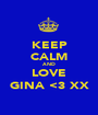 KEEP CALM AND LOVE GINA <3 XX - Personalised Poster A1 size