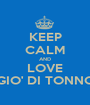 KEEP CALM AND LOVE GIO' DI TONNO - Personalised Poster A1 size
