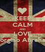 KEEP CALM AND LOVE Giorgino Abraham - Personalised Poster A1 size