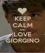 KEEP CALM AND LOVE GIORGINO - Personalised Poster A1 size