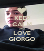KEEP CALM AND LOVE GIORGO - Personalised Poster A1 size