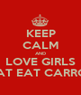 KEEP CALM AND LOVE GIRLS  THAT EAT CARROTS  - Personalised Poster A1 size