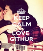 KEEP CALM AND LOVE  GITHUR - Personalised Poster A1 size