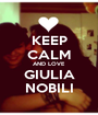 KEEP CALM AND LOVE GIULIA NOBILI - Personalised Poster A1 size