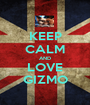KEEP CALM AND LOVE GIZMO - Personalised Poster A1 size