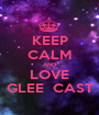 KEEP CALM AND LOVE GLEE  CAST - Personalised Poster A1 size