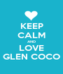 KEEP CALM AND LOVE GLEN COCO - Personalised Poster A1 size