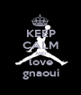 KEEP CALM AND love gnaoui - Personalised Poster A1 size