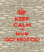 KEEP CALM AND love GO! MOTOS! - Personalised Poster A1 size