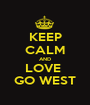 KEEP CALM AND LOVE  GO WEST - Personalised Poster A1 size