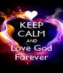 KEEP CALM AND Love God Forever - Personalised Poster A1 size