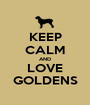 KEEP CALM AND LOVE GOLDENS - Personalised Poster A1 size