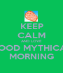 KEEP CALM AND LOVE GOOD MYTHICAL MORNING - Personalised Poster A1 size