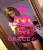 KEEP CALM AND LOVE GRACE (: - Personalised Poster A1 size