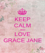 KEEP CALM AND LOVE GRACE JANE - Personalised Poster A1 size