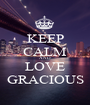 KEEP CALM AND LOVE GRACIOUS - Personalised Poster A1 size
