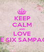 KEEP CALM AND LOVE GRADE SIX SAMPAGUITA - Personalised Poster A1 size
